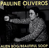 Pauline Oliveros - Alien Bog + Beautiful Soop