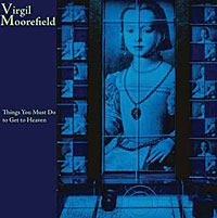Virgil Moorefield - Things You Must Do to Get to Heaven