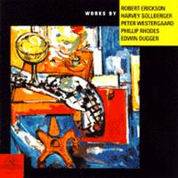 Various Artists - Works by Robert Erickson, Harvey Sollberger, Peter Westergaard, Phillip Rhodes, Edwin Dugger