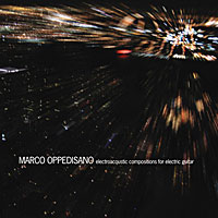 Marco Oppedisano - Electroacoustic Compositions For Electric Guitar