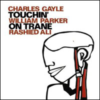 Charles Gayle + William Parker + Rashied Ali - Touchin' on Trane