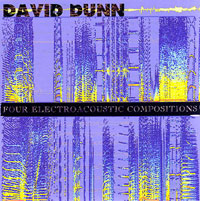 David Dunn - Four Electroacoustic Compositions