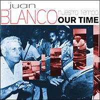 Juan Blanco - Nuestro Tiempo / Our Time