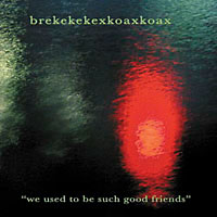 Brekekekexkoaxkoax - We Used to be Such Good Friends