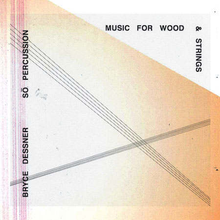 Bryce Dessner + So Percussion - Music For Wood and Strings